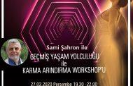 GEÇMİŞ YAŞAM YOLCULUĞU ile KARMA ARINDIRMA WORKSHOP-27.02.2020