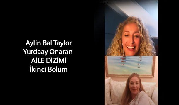 Aylin Bal Taylor&Yurdaay Onaran  AİLE DİZİMİ İkinci Bölüm
